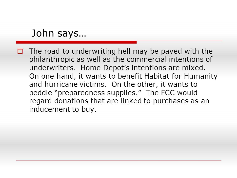John says…  The road to underwriting hell may be paved with the philanthropic as well as the commercial intentions of underwriters.