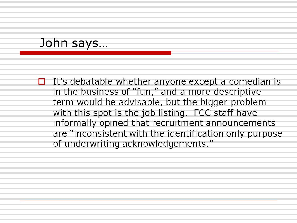 John says…  It's debatable whether anyone except a comedian is in the business of fun, and a more descriptive term would be advisable, but the bigger problem with this spot is the job listing.