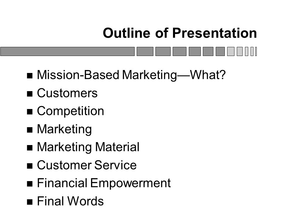 Outline of Presentation Mission-Based Marketing—What? Customers Competition Marketing Marketing Material Customer Service Financial Empowerment Final