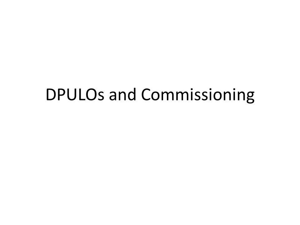 DPULOs and Commissioning