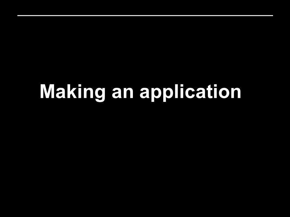 Making an application