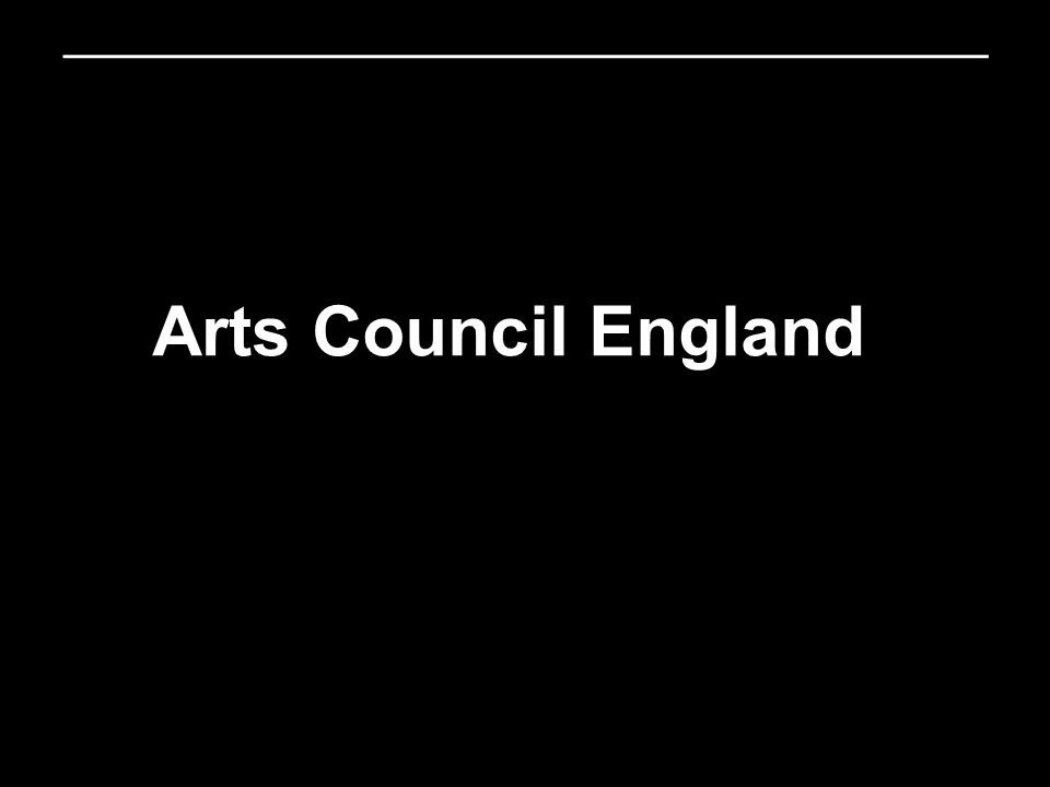 Great Art for Everyone National development agency for the Arts in England Government body – at arms length 9 regional offices (currently restructuring) –Relationship Managers 2011 – 2015 will invest £2.4 billion in the arts –National Portfolio –Strategic funds –Grants for the arts