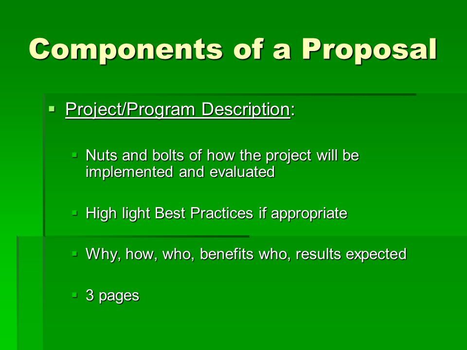 Components of a Proposal  Project/Program Description:  Nuts and bolts of how the project will be implemented and evaluated  High light Best Practi