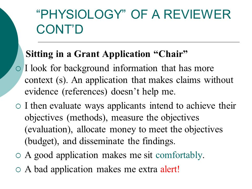 PHYSIOLOGY OF A REVIEWER CONT'D Sitting in a Grant Application Chair  I look for background information that has more context (s).