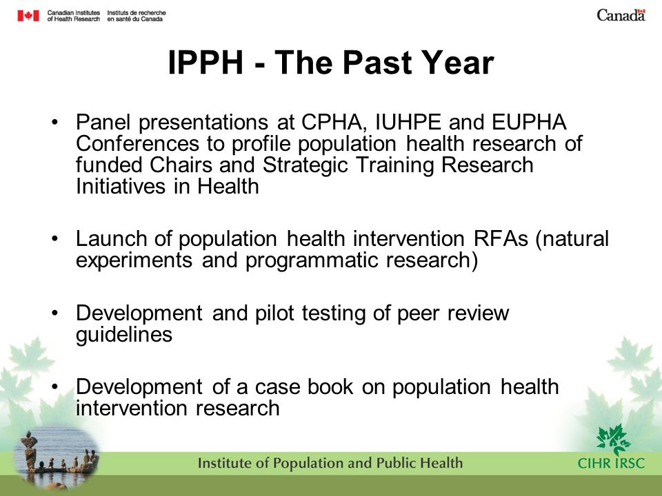 IPPH - The Past Year Panel presentations at CPHA, IUHPE and EUPHA Conferences to profile population health research of funded Chairs and Strategic Tra