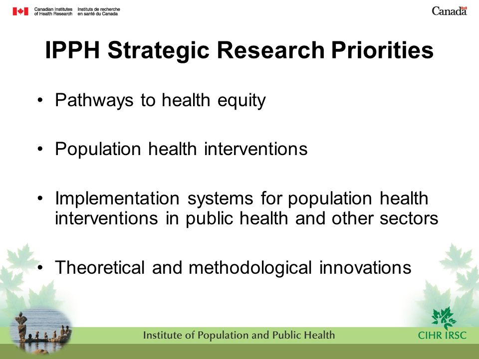 IPPH Strategic Research Priorities Pathways to health equity Population health interventions Implementation systems for population health intervention