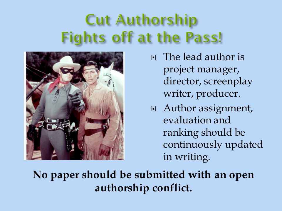  The lead author is project manager, director, screenplay writer, producer.  Author assignment, evaluation and ranking should be continuously update
