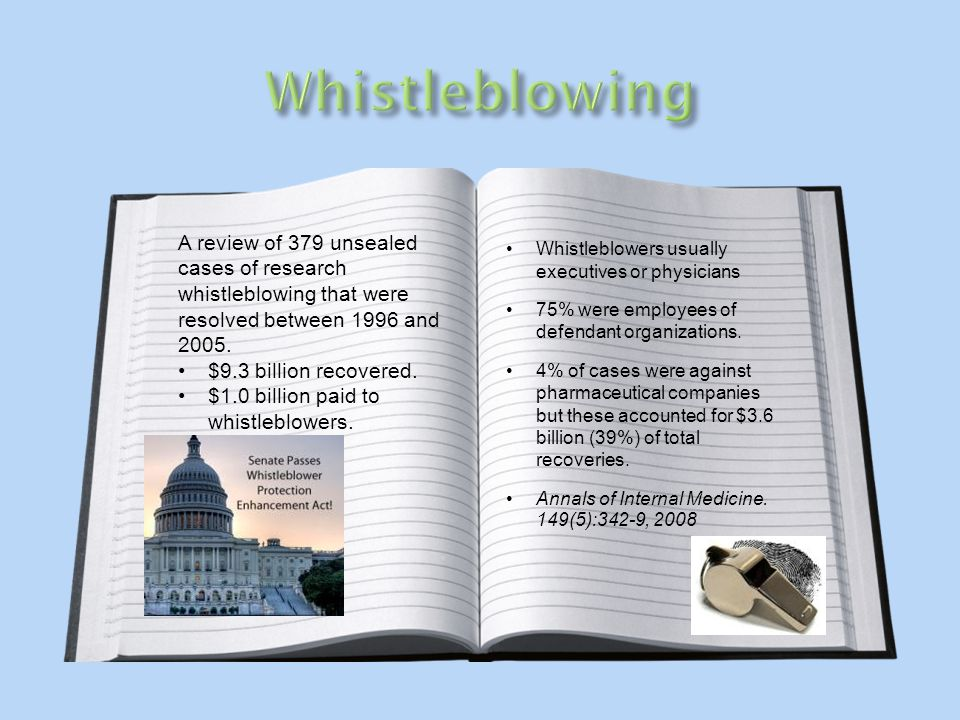 A review of 379 unsealed cases of research whistleblowing that were resolved between 1996 and 2005. $9.3 billion recovered. $1.0 billion paid to whist