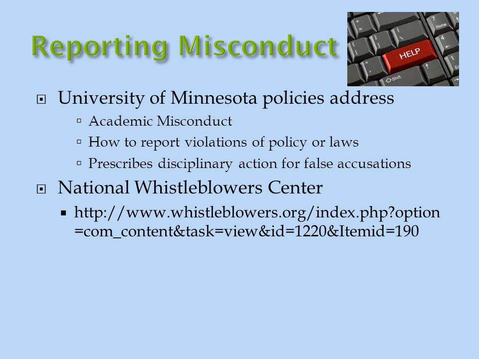  University of Minnesota policies address  Academic Misconduct  How to report violations of policy or laws  Prescribes disciplinary action for fal
