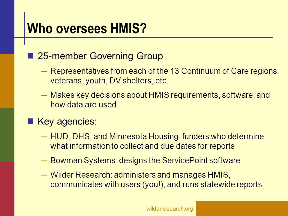 Who oversees HMIS? 25-member Governing Group ─ Representatives from each of the 13 Continuum of Care regions, veterans, youth, DV shelters, etc. ─ Mak