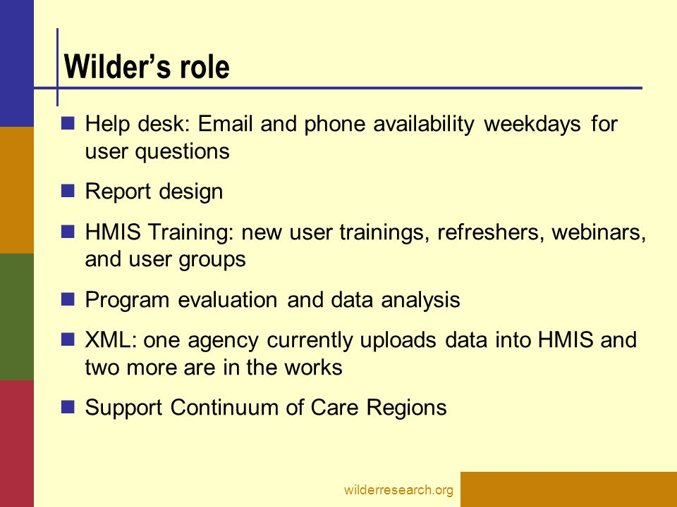 Wilder's role Help desk: Email and phone availability weekdays for user questions Report design HMIS Training: new user trainings, refreshers, webinar