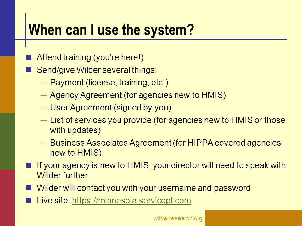 When can I use the system? Attend training (you're here!) Send/give Wilder several things: ─ Payment (license, training, etc.) ─ Agency Agreement (for