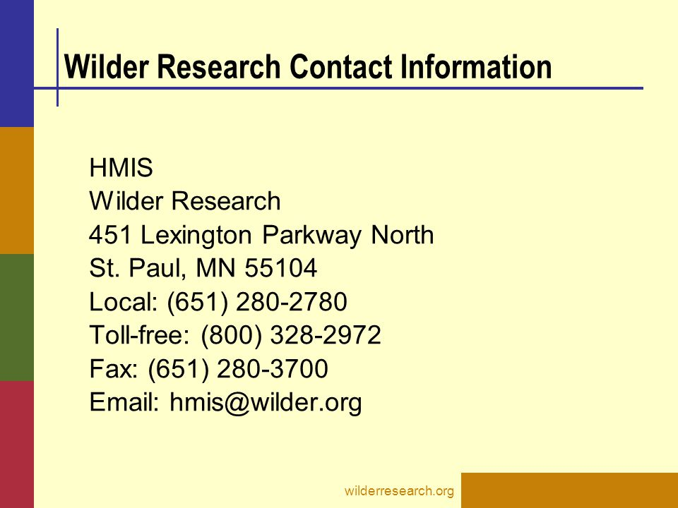 Wilder Research Contact Information HMIS Wilder Research 451 Lexington Parkway North St. Paul, MN 55104 Local: (651) 280-2780 Toll-free: (800) 328-297