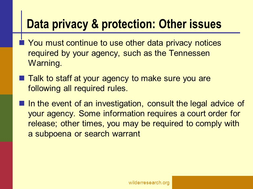 Data privacy & protection: Other issues You must continue to use other data privacy notices required by your agency, such as the Tennessen Warning. Ta