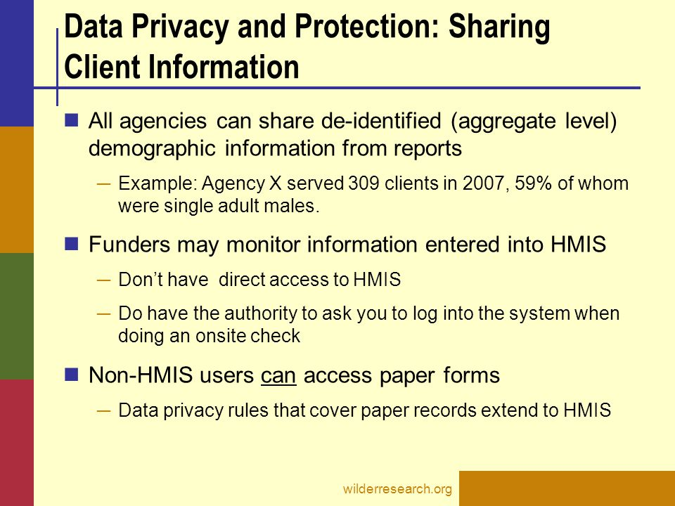 Data Privacy and Protection: Sharing Client Information All agencies can share de-identified (aggregate level) demographic information from reports ─