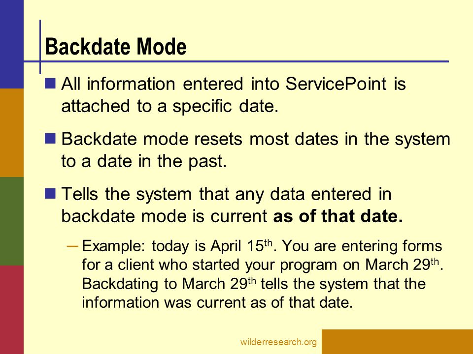 All information entered into ServicePoint is attached to a specific date. Backdate mode resets most dates in the system to a date in the past. Tells t
