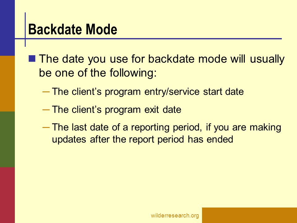 Backdate Mode The date you use for backdate mode will usually be one of the following: ─ The client's program entry/service start date ─ The client's