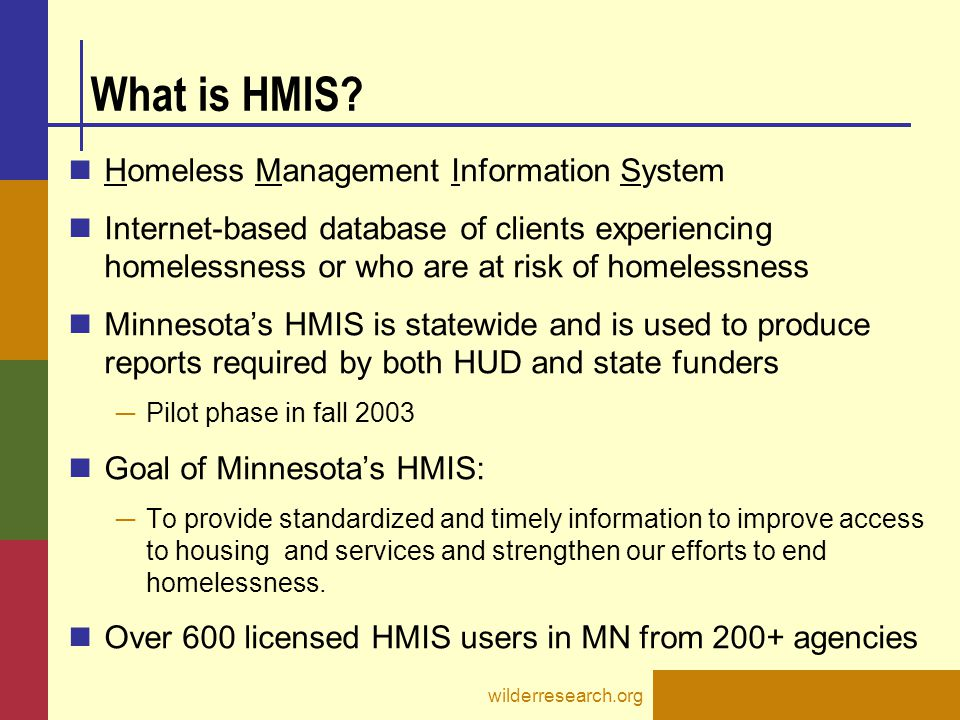 What is HMIS? Homeless Management Information System Internet-based database of clients experiencing homelessness or who are at risk of homelessness M