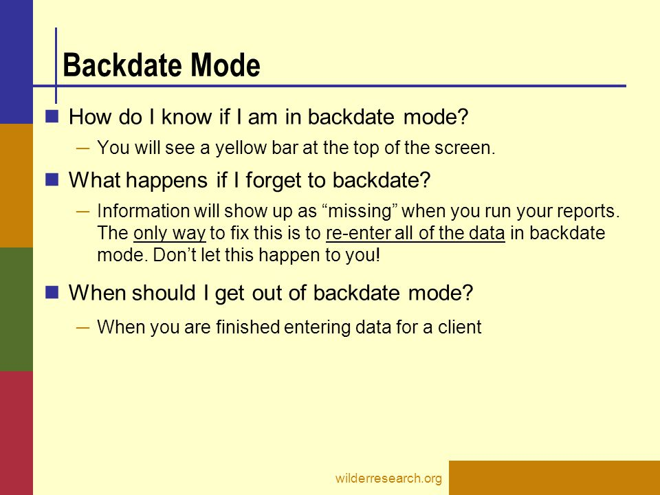 Backdate Mode How do I know if I am in backdate mode? ─ You will see a yellow bar at the top of the screen. What happens if I forget to backdate? ─ In