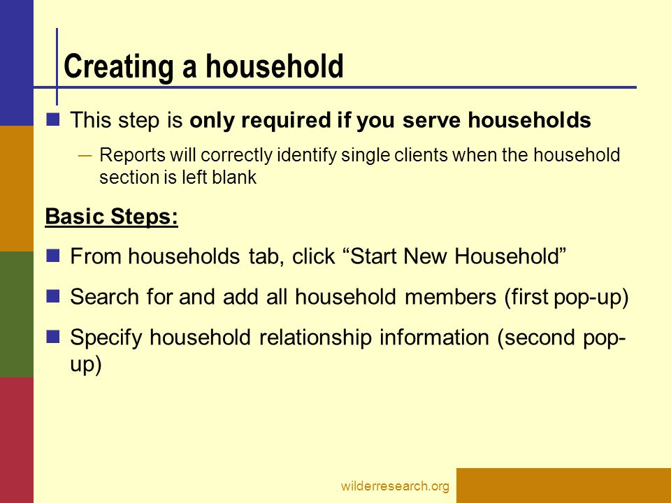 Creating a household This step is only required if you serve households ─ Reports will correctly identify single clients when the household section is