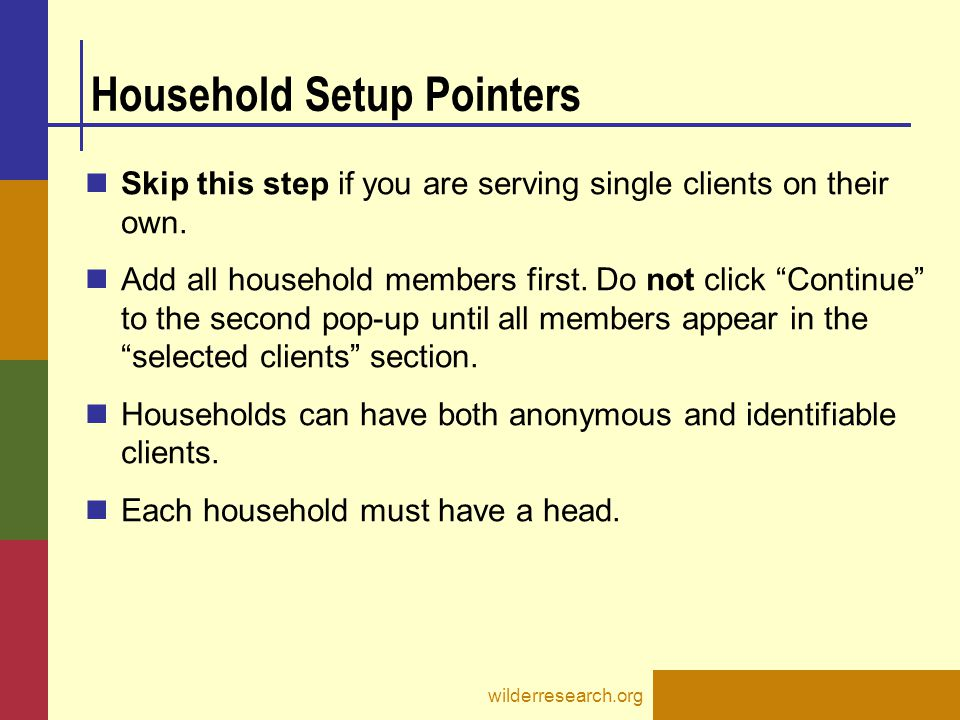 "Household Setup Pointers Skip this step if you are serving single clients on their own. Add all household members first. Do not click ""Continue"" to th"