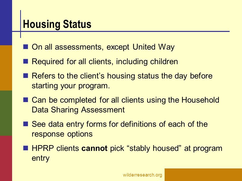 Housing Status On all assessments, except United Way Required for all clients, including children Refers to the client's housing status the day before