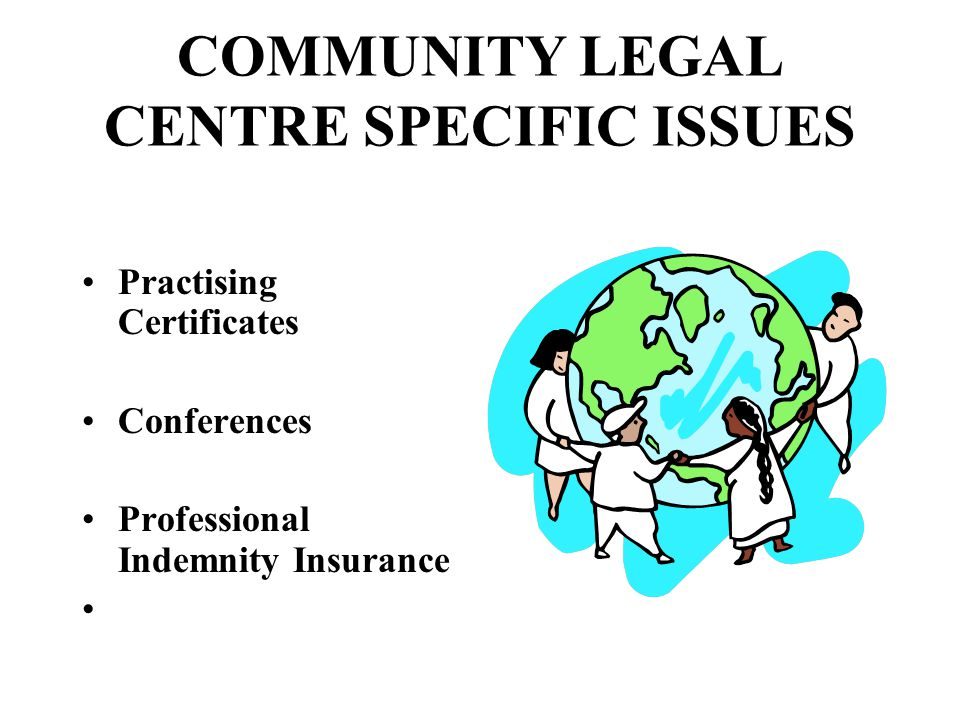 COMMUNITY LEGAL CENTRE SPECIFIC ISSUES Practising Certificates Conferences Professional Indemnity Insurance