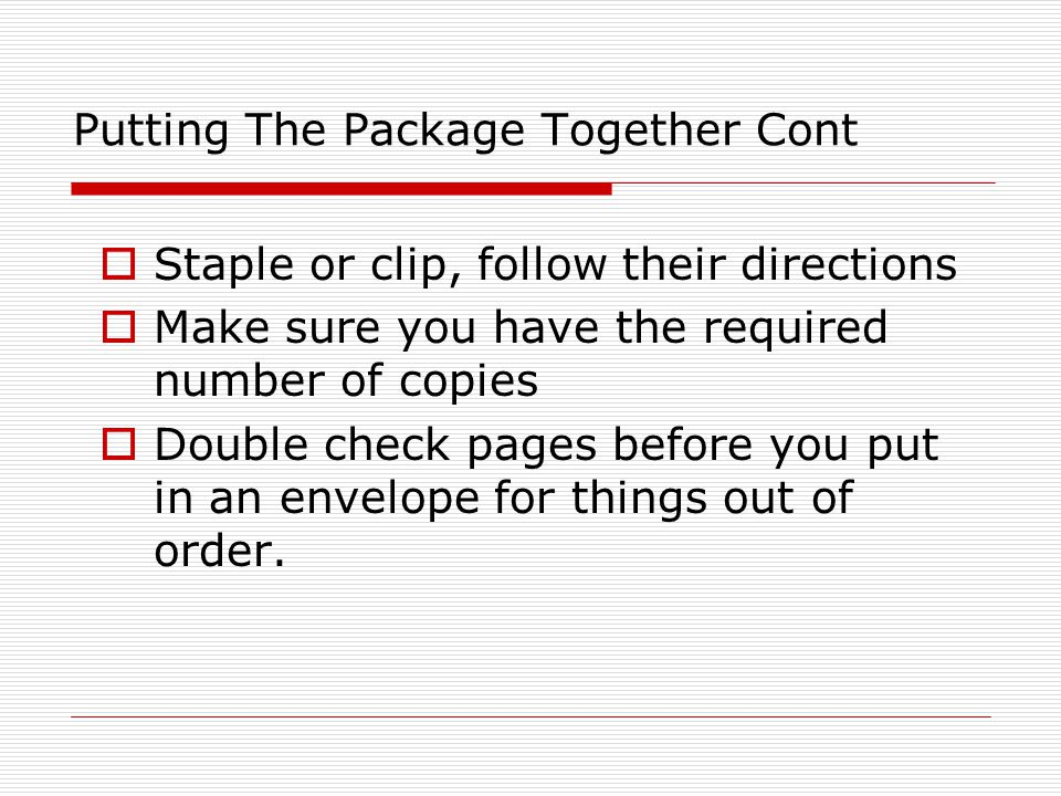 Putting The Package Together Cont  Staple or clip, follow their directions  Make sure you have the required number of copies  Double check pages be