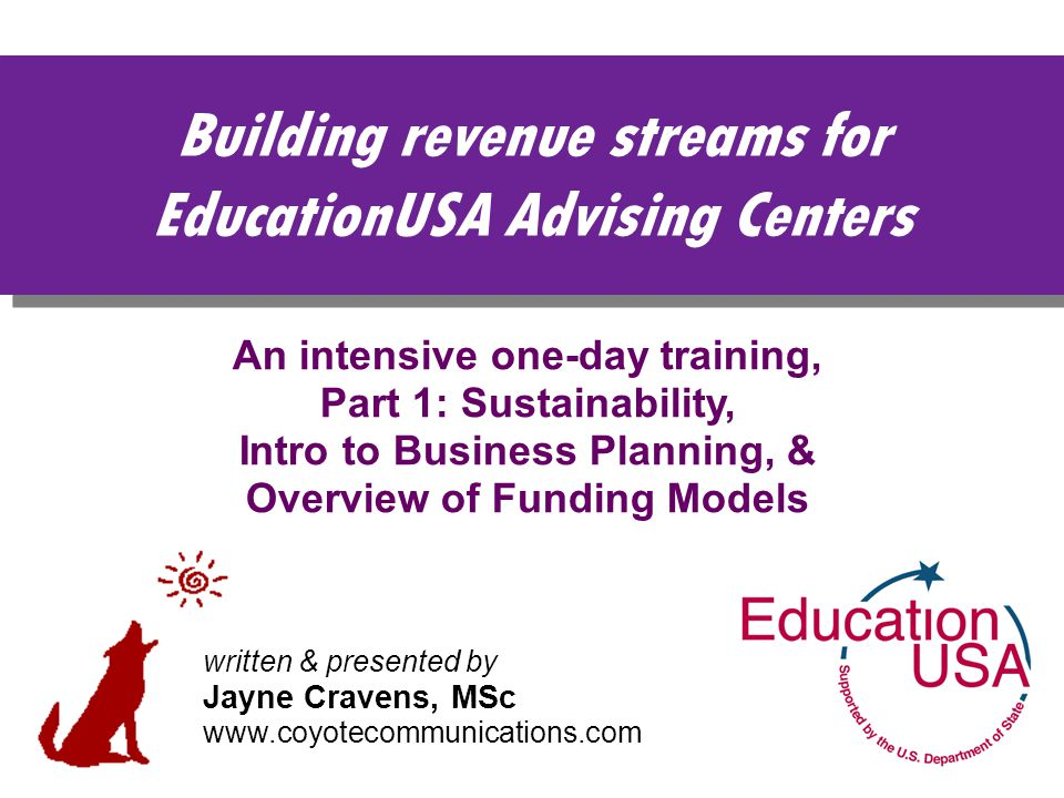 Building revenue streams for EducationUSA Advising Centers An intensive one-day training, Part 1: Sustainability, Intro to Business Planning, & Overvi