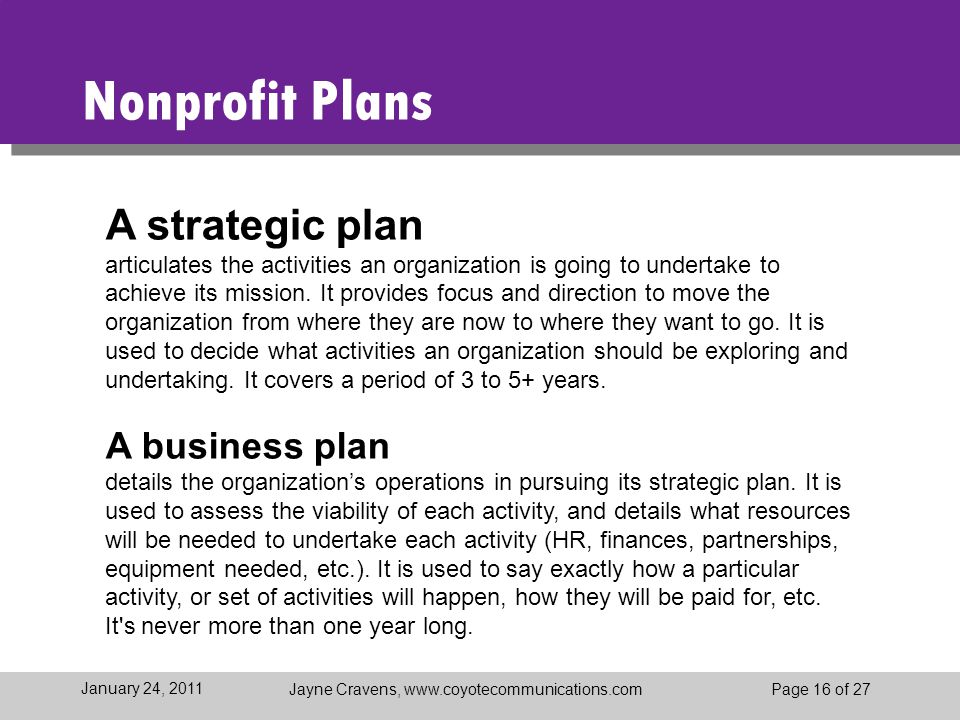 Jayne Cravens, www.coyotecommunications.comPage 16 of 27 January 24, 2011 Nonprofit Plans A strategic plan articulates the activities an organization