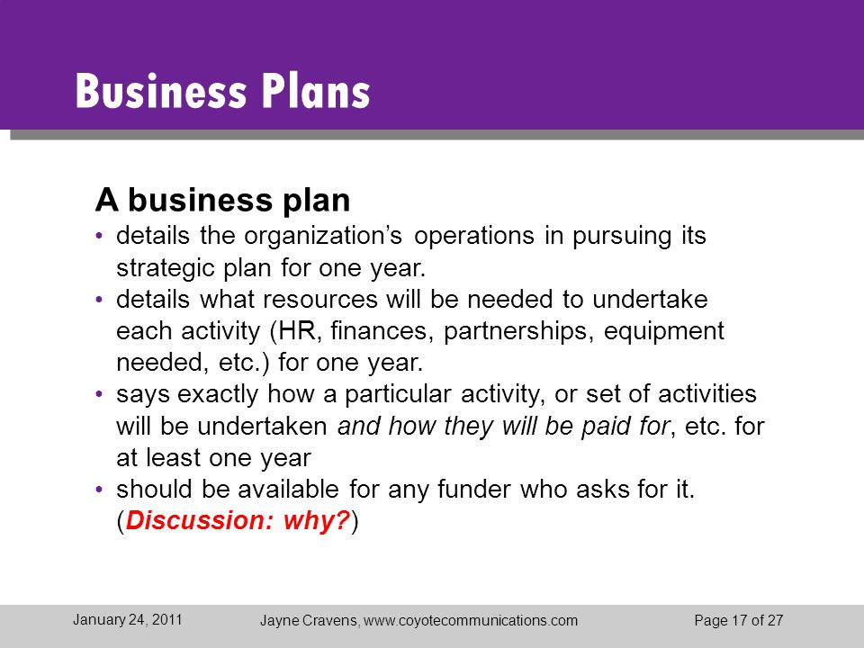 Jayne Cravens, www.coyotecommunications.comPage 17 of 27 January 24, 2011 Business Plans A business plan details the organization's operations in purs