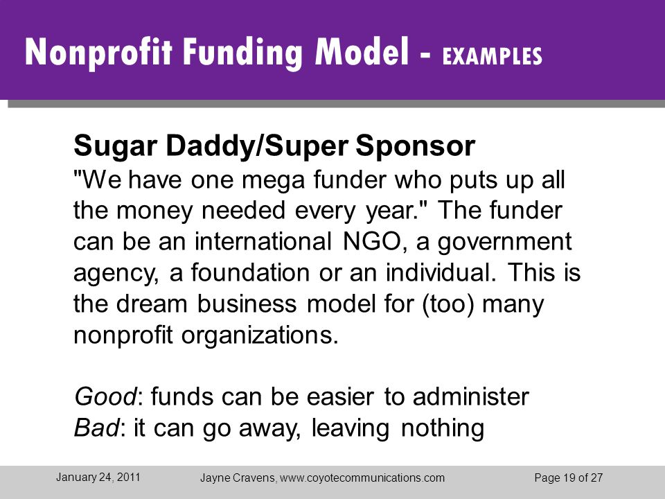 Jayne Cravens, www.coyotecommunications.comPage 19 of 27 January 24, 2011 Nonprofit Funding Model - EXAMPLES Sugar Daddy/Super Sponsor