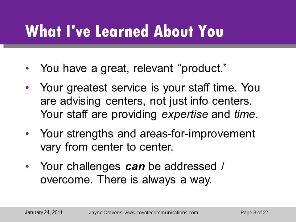 "Jayne Cravens, www.coyotecommunications.comPage 8 of 27 January 24, 2011 What I've Learned About You You have a great, relevant ""product."" Your greate"