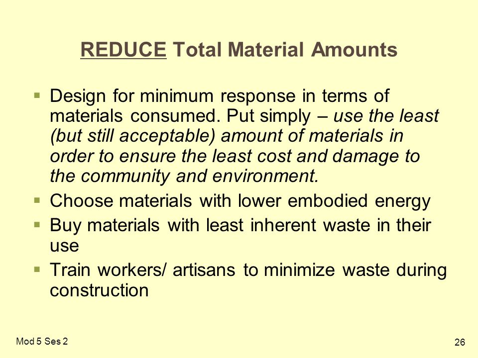 26 Mod 5 Ses 2 REDUCE Total Material Amounts  Design for minimum response in terms of materials consumed.