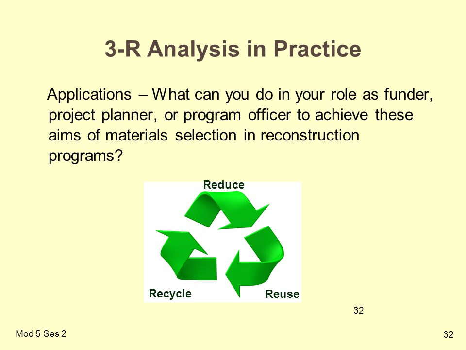 32 Mod 5 Ses 2 3-R Analysis in Practice Applications – What can you do in your role as funder, project planner, or program officer to achieve these aims of materials selection in reconstruction programs.