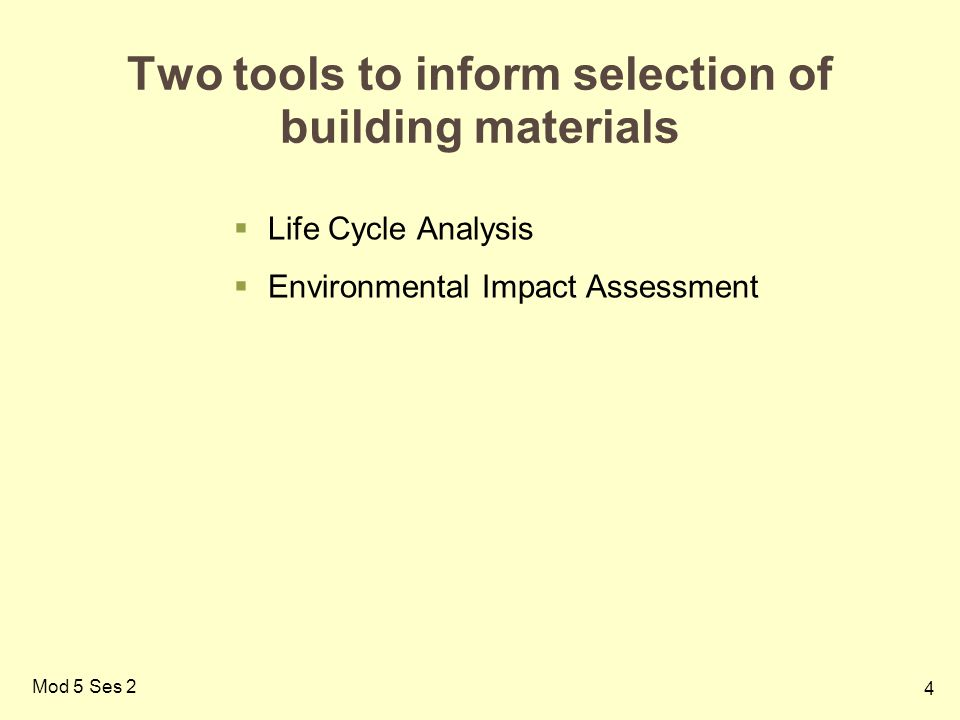 4 Mod 5 Ses 2 Two tools to inform selection of building materials  Life Cycle Analysis  Environmental Impact Assessment