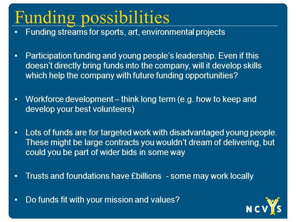 Funding possibilities Funding streams for sports, art, environmental projects Participation funding and young people's leadership.