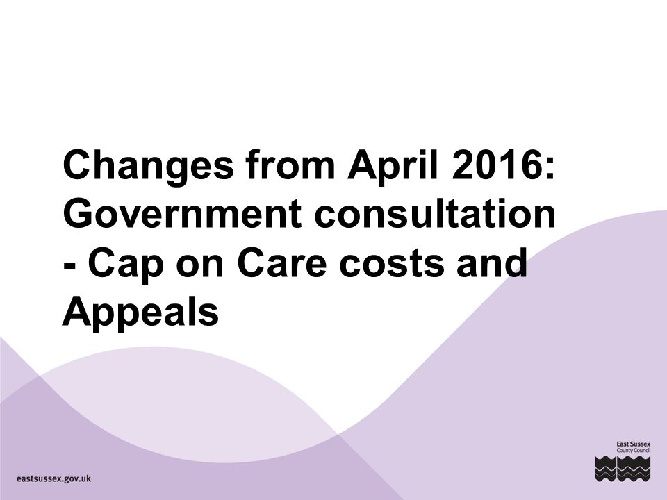 Changes from April 2016: Government consultation - Cap on Care costs and Appeals