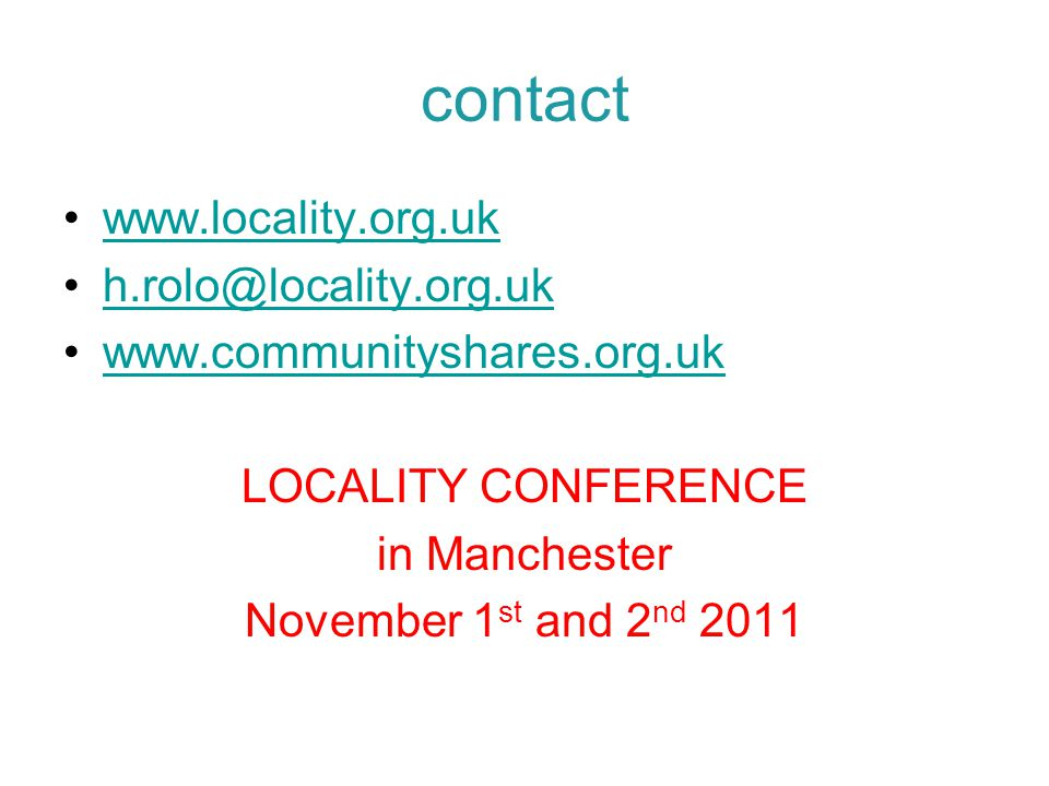 contact www.locality.org.uk h.rolo@locality.org.uk www.communityshares.org.uk LOCALITY CONFERENCE in Manchester November 1 st and 2 nd 2011