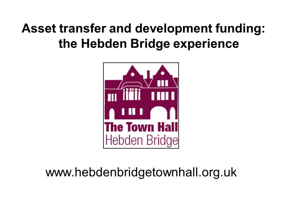 www.hebdenbridgetownhall.org.uk Asset transfer and development funding: the Hebden Bridge experience