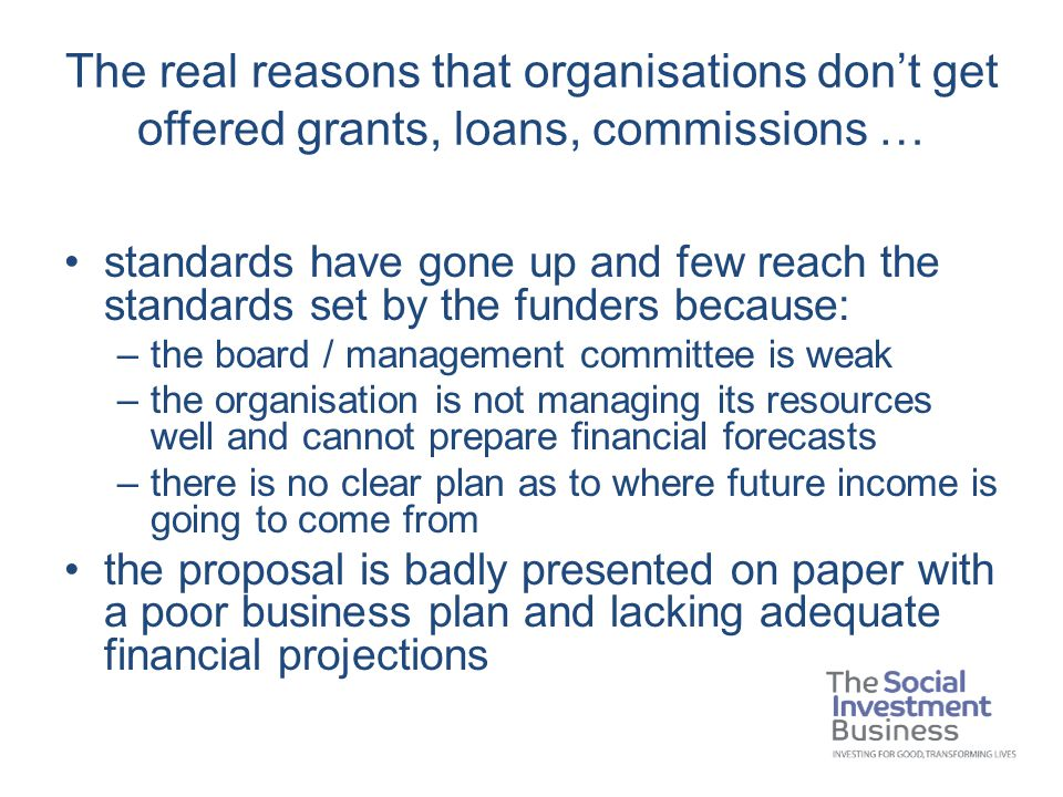 The real reasons that organisations don't get offered grants, loans, commissions … standards have gone up and few reach the standards set by the funde