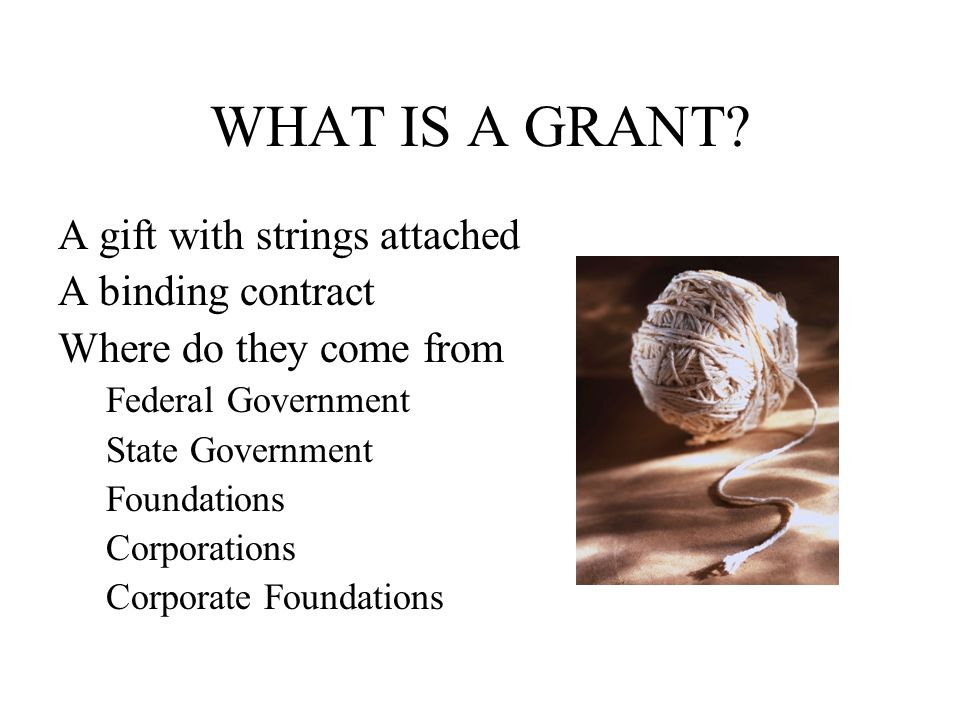 HOW TO FIND GRANTS What is a grant. How do you find funding sources.