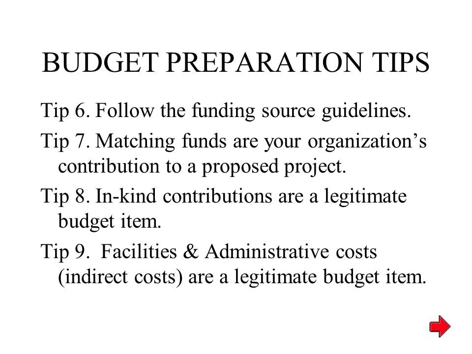 BUDGET PREPARATION TIPS Tip 1. The budget and proposal copy should be mutually reinforcing.