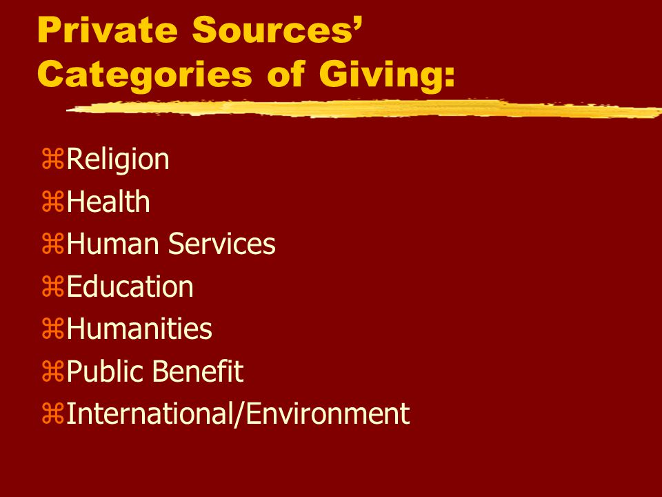 Four Basic Private Sources: zFoundations zCorporations zBequests zIndividuals