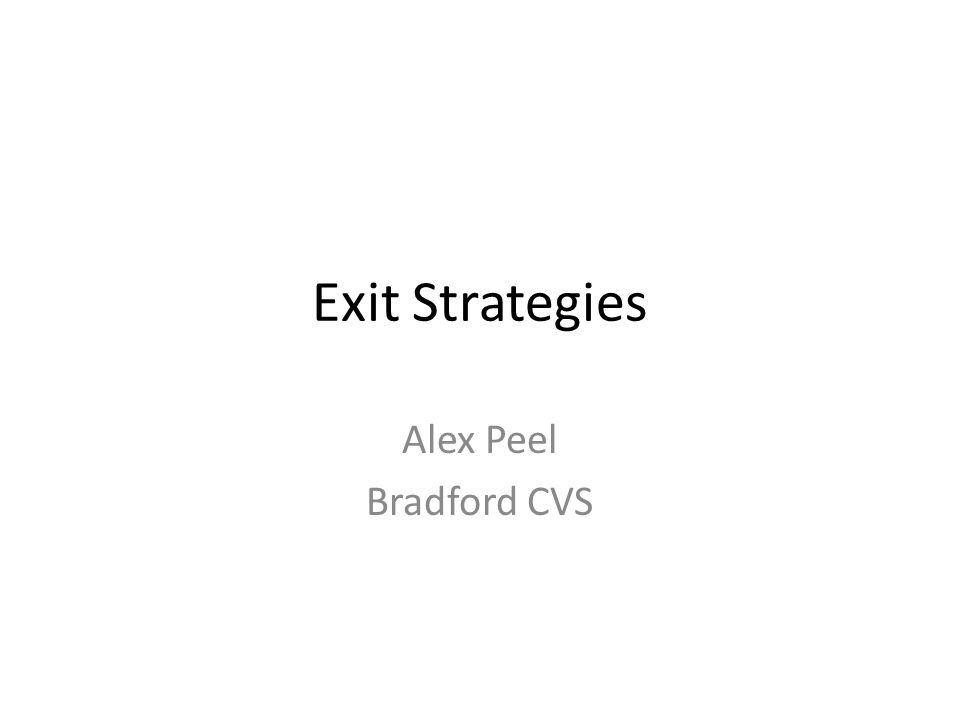 Today's session What are exit strategies and why have one.