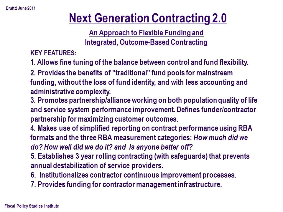 Next Generation Contracting 2.0 Fiscal Policy Studies Institute An Approach to Flexible Funding and Integrated, Outcome-Based Contracting KEY FEATURES: 1.
