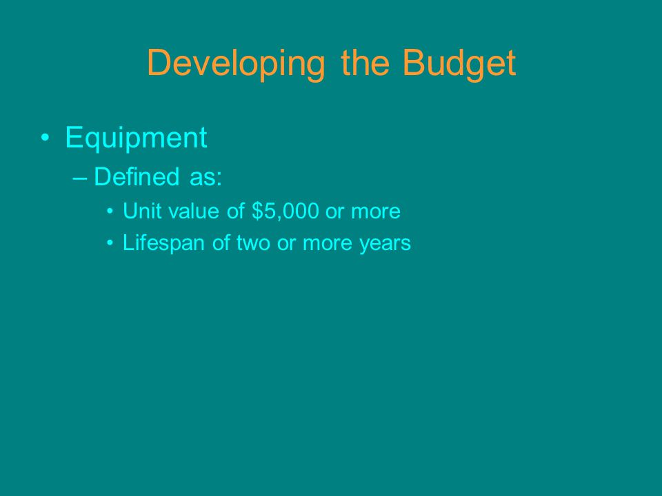 Developing the Budget Equipment –Defined as: Unit value of $5,000 or more Lifespan of two or more years
