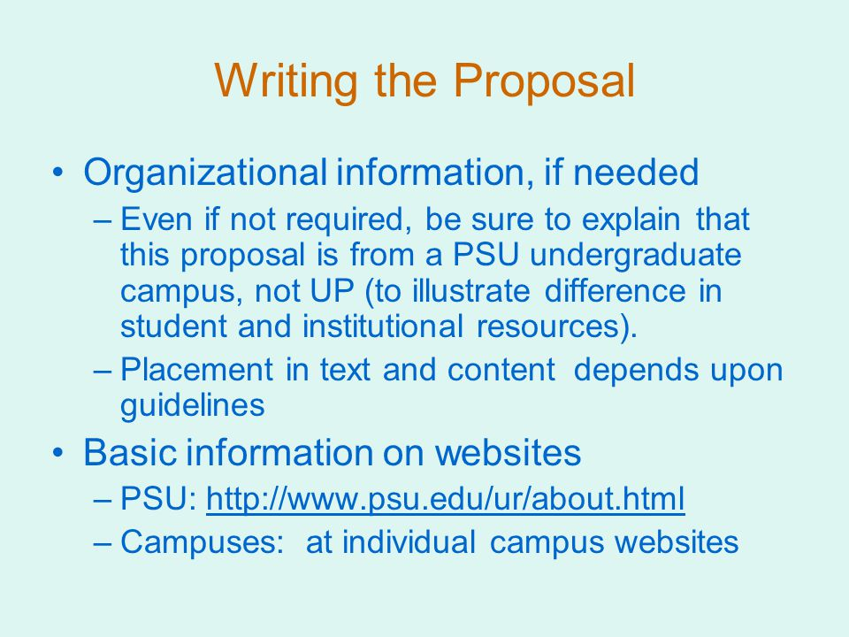 Writing the Proposal Organizational information, if needed –Even if not required, be sure to explain that this proposal is from a PSU undergraduate campus, not UP (to illustrate difference in student and institutional resources).