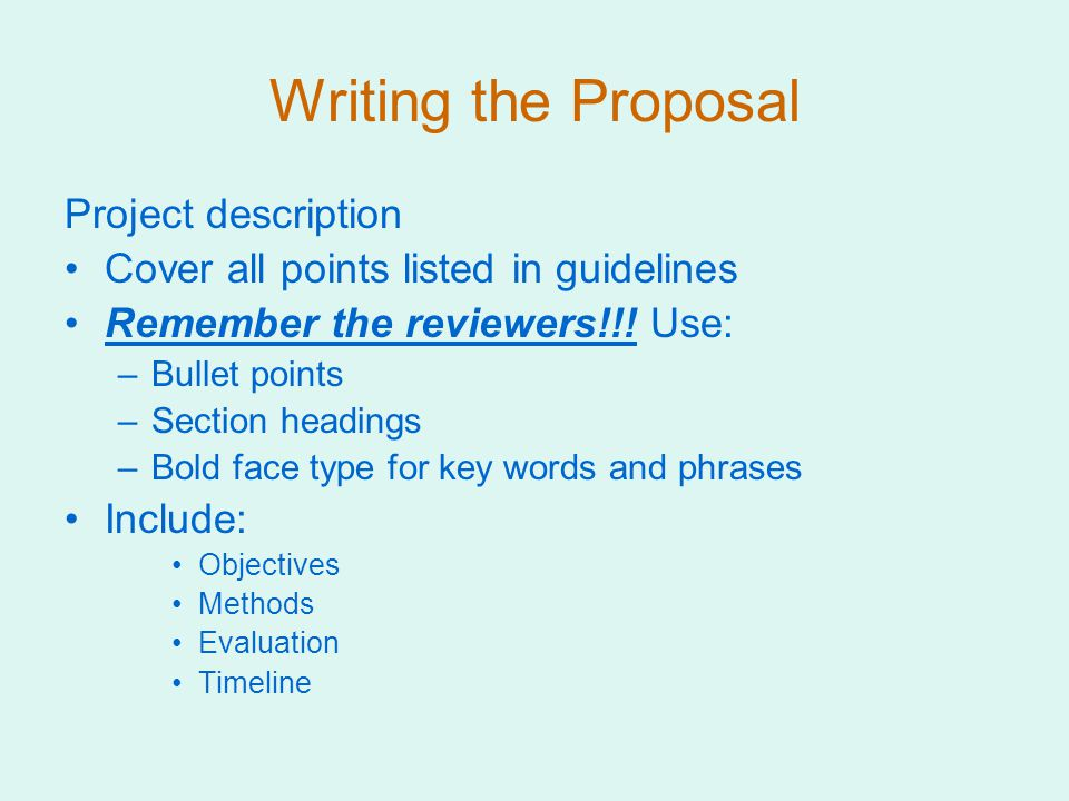 Writing the Proposal Project description Cover all points listed in guidelines Remember the reviewers!!.