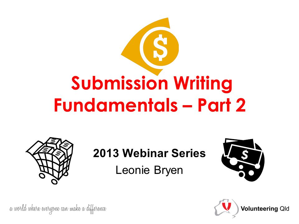 Submission Writing Fundamentals – Part 2 2013 Webinar Series Leonie Bryen